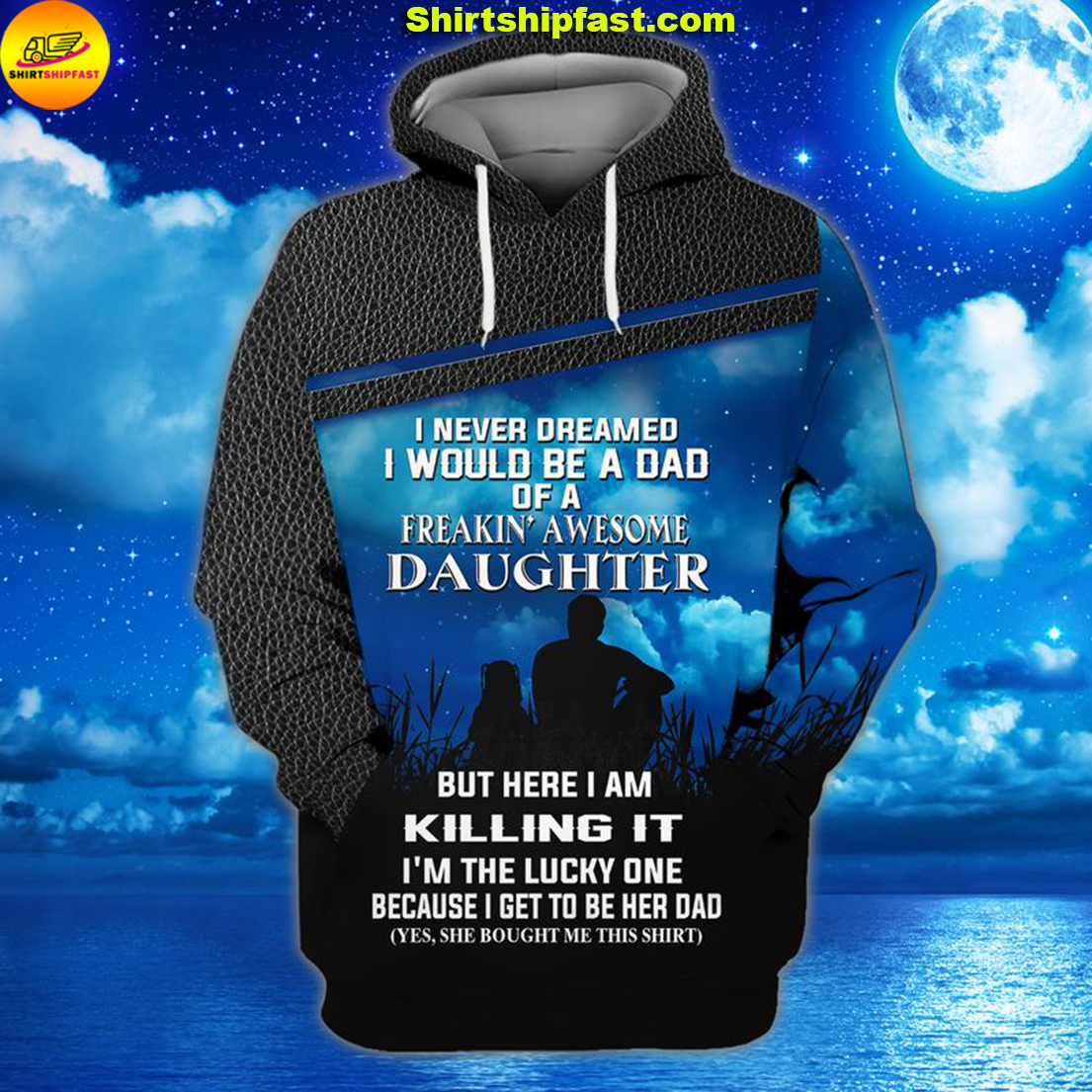 I never dreamed I would be a dad of a freakin' awesome daughter 3d hoodie