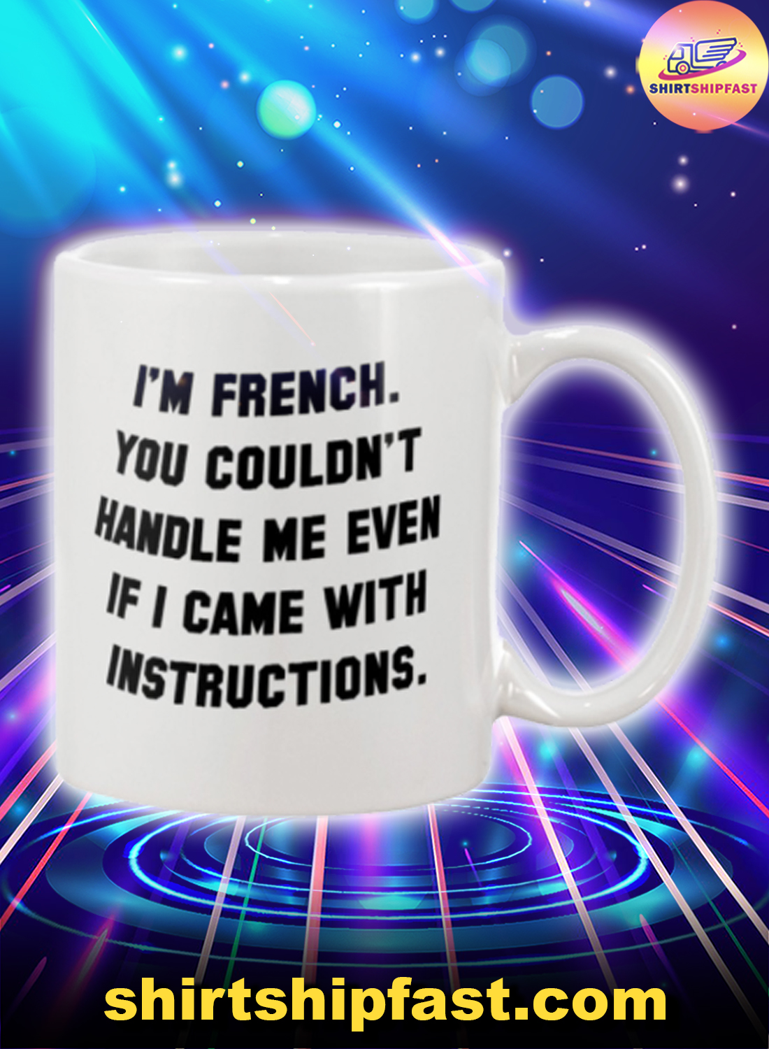 I'm French you couldn't handle me even if I came with intructions mug