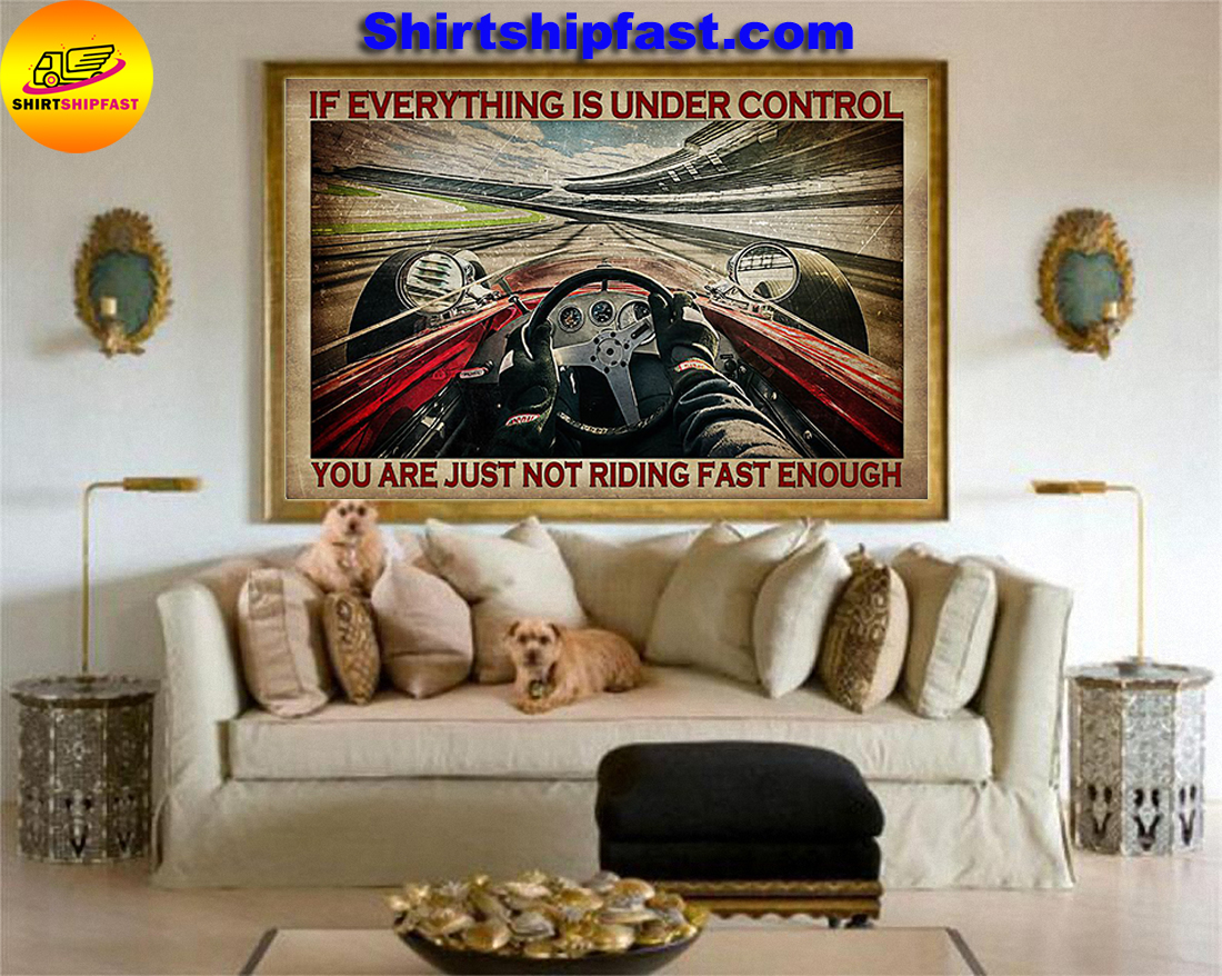 Indianapolis car If everything is under control you are just not riding fast enough poster