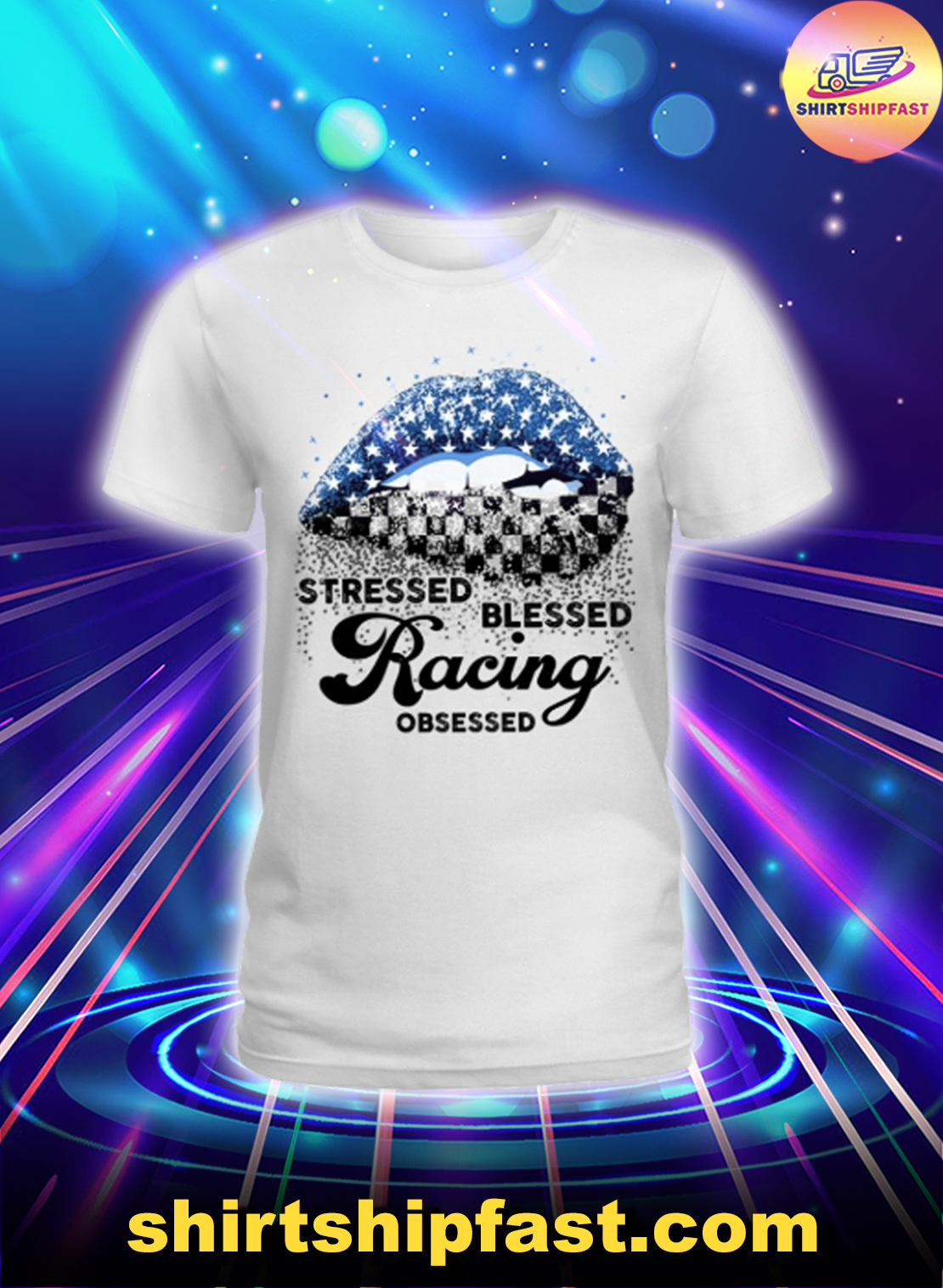 Lips Stressed blessed racing obsessed lady shirt