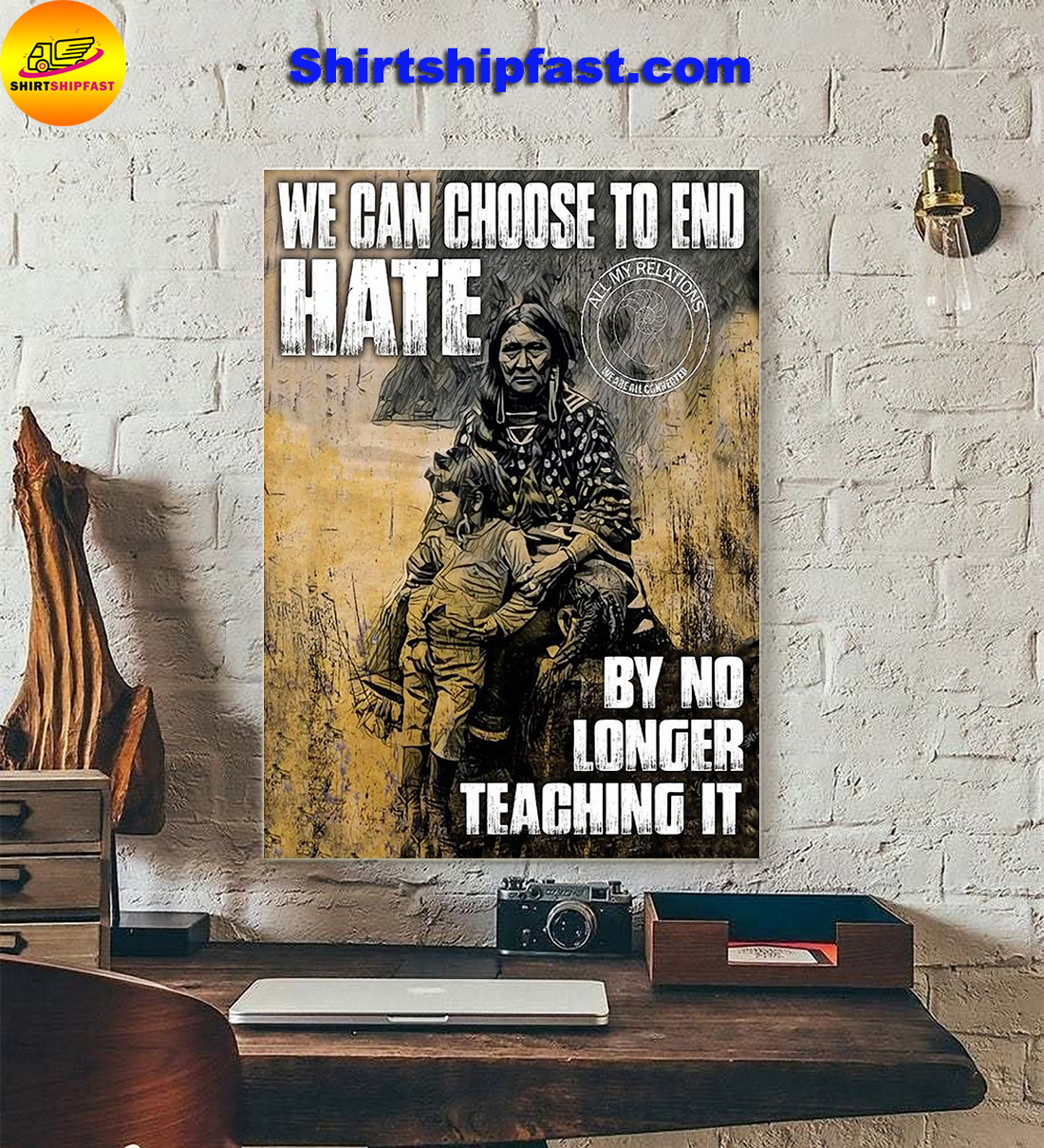Native American We can choose to end hate by no longer teaching it poster - Picture 2