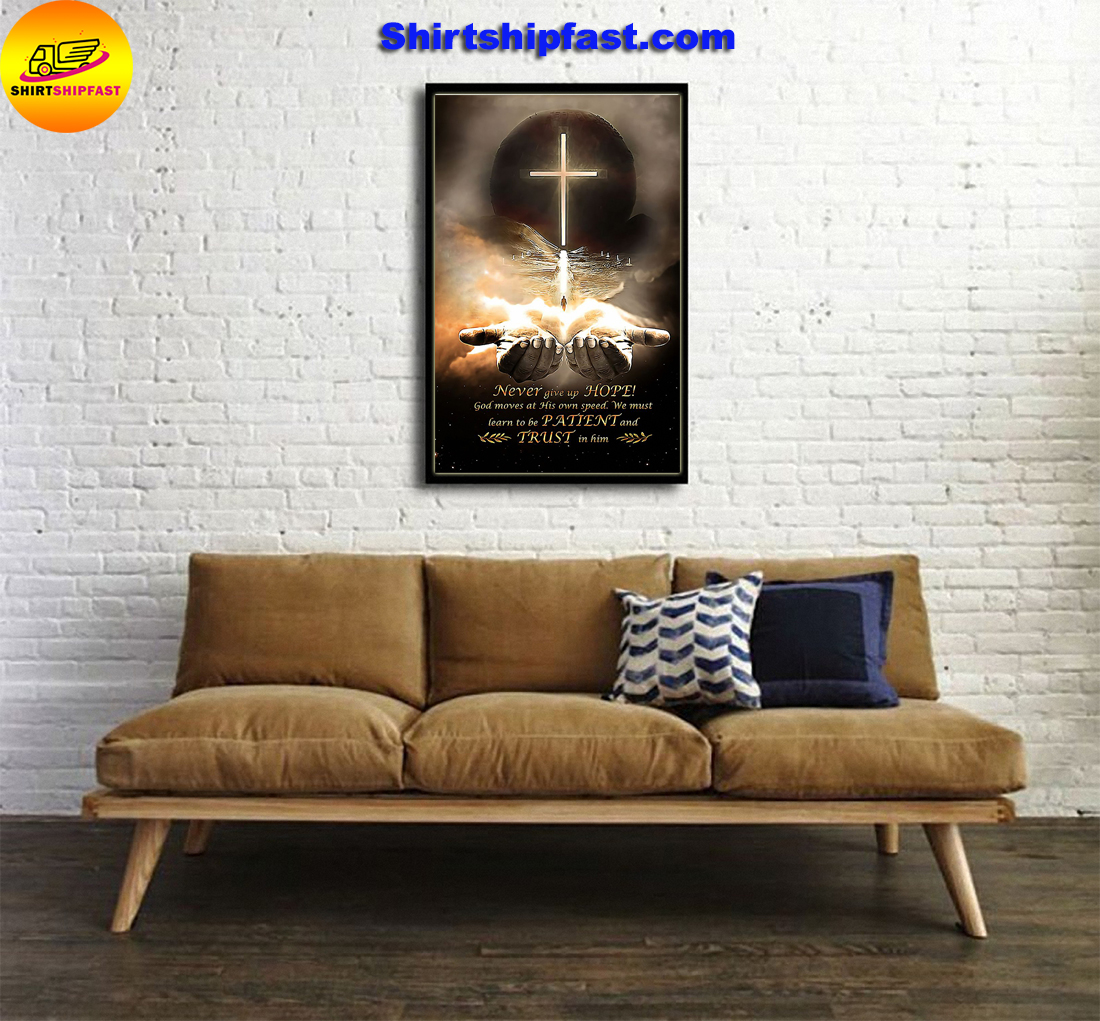 Never give up hope God moves at his own speed poster