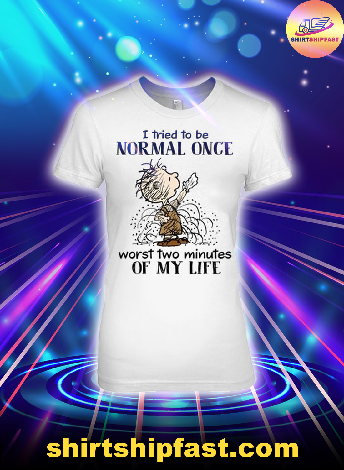 Peanuts Pig-Pen I tried to be normal once worst two minutes of my life lady shirt
