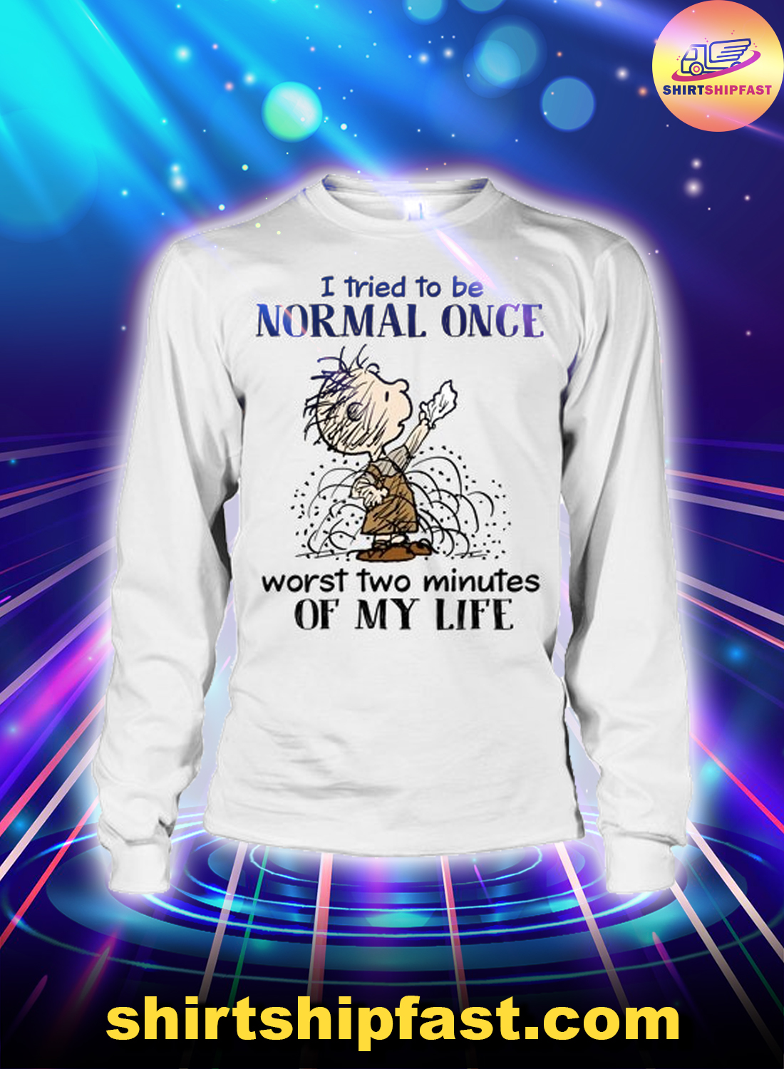 Peanuts Pig-Pen I tried to be normal once worst two minutes of my life long sleeve tee