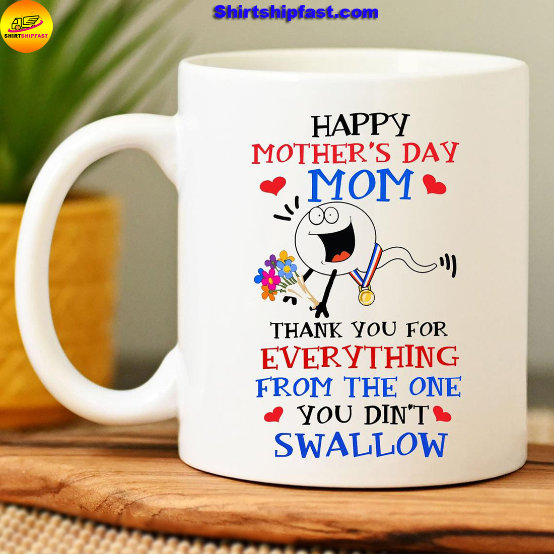 Sperm Happy Mother's day Mom thank you for everything from the one you didn't swallow mug