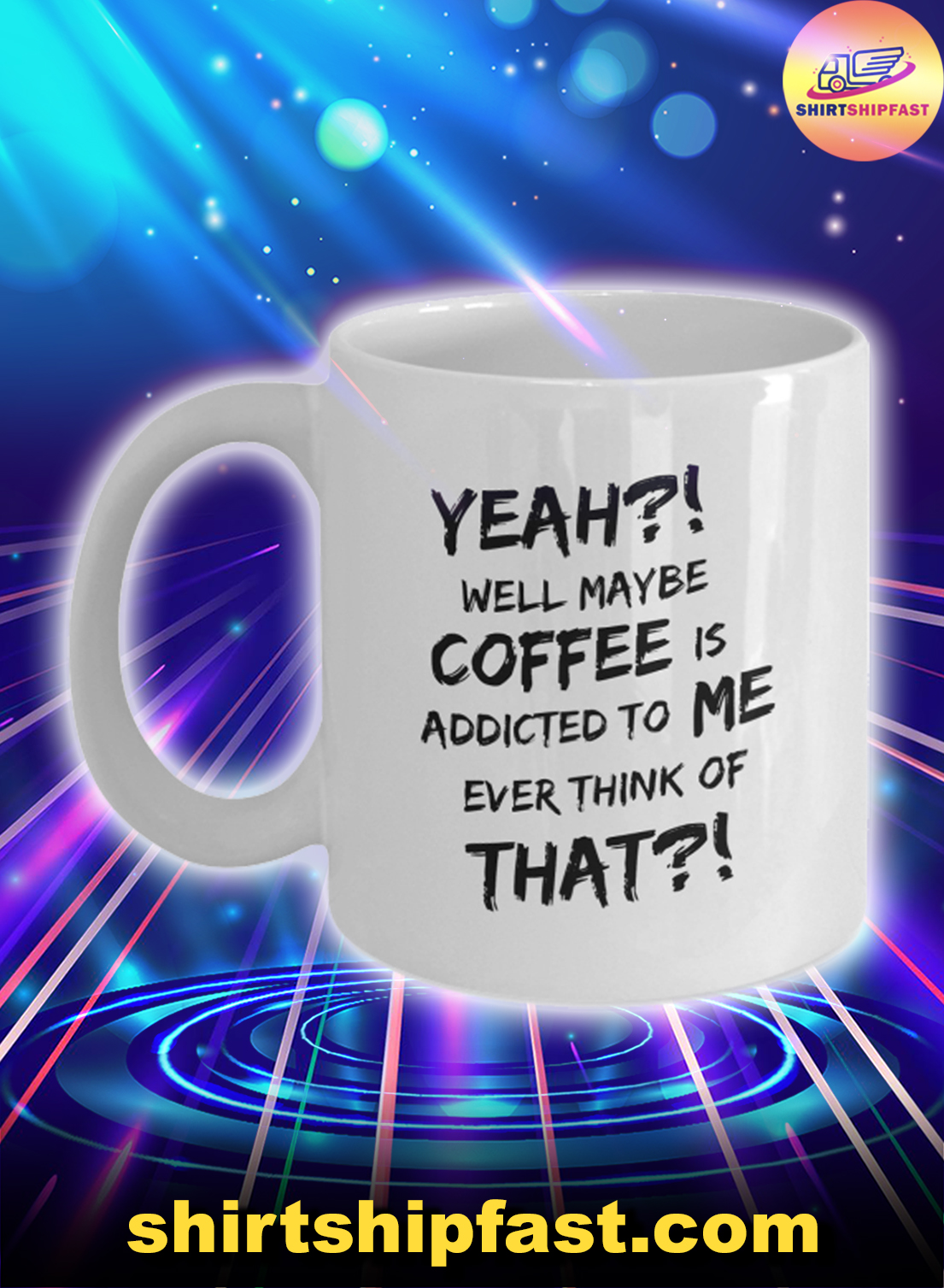 Yeah well maybe coffee is addicted to me ever think of that mug - Picture 1