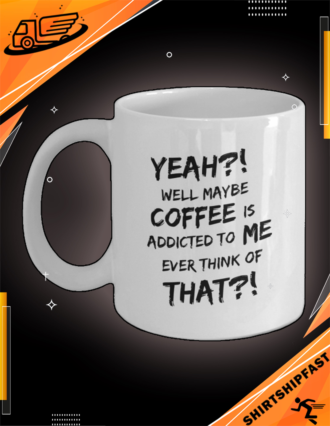 Yeah well maybe coffee is addicted to me ever think of that mug - Picture 3
