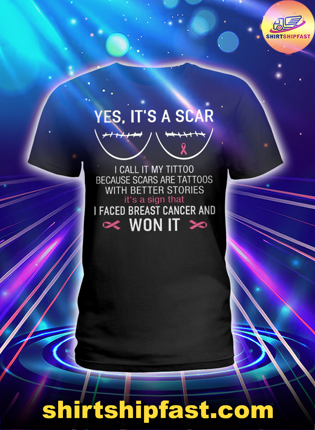 Yes It's a scar I faced breast cancer and won it lady shirt