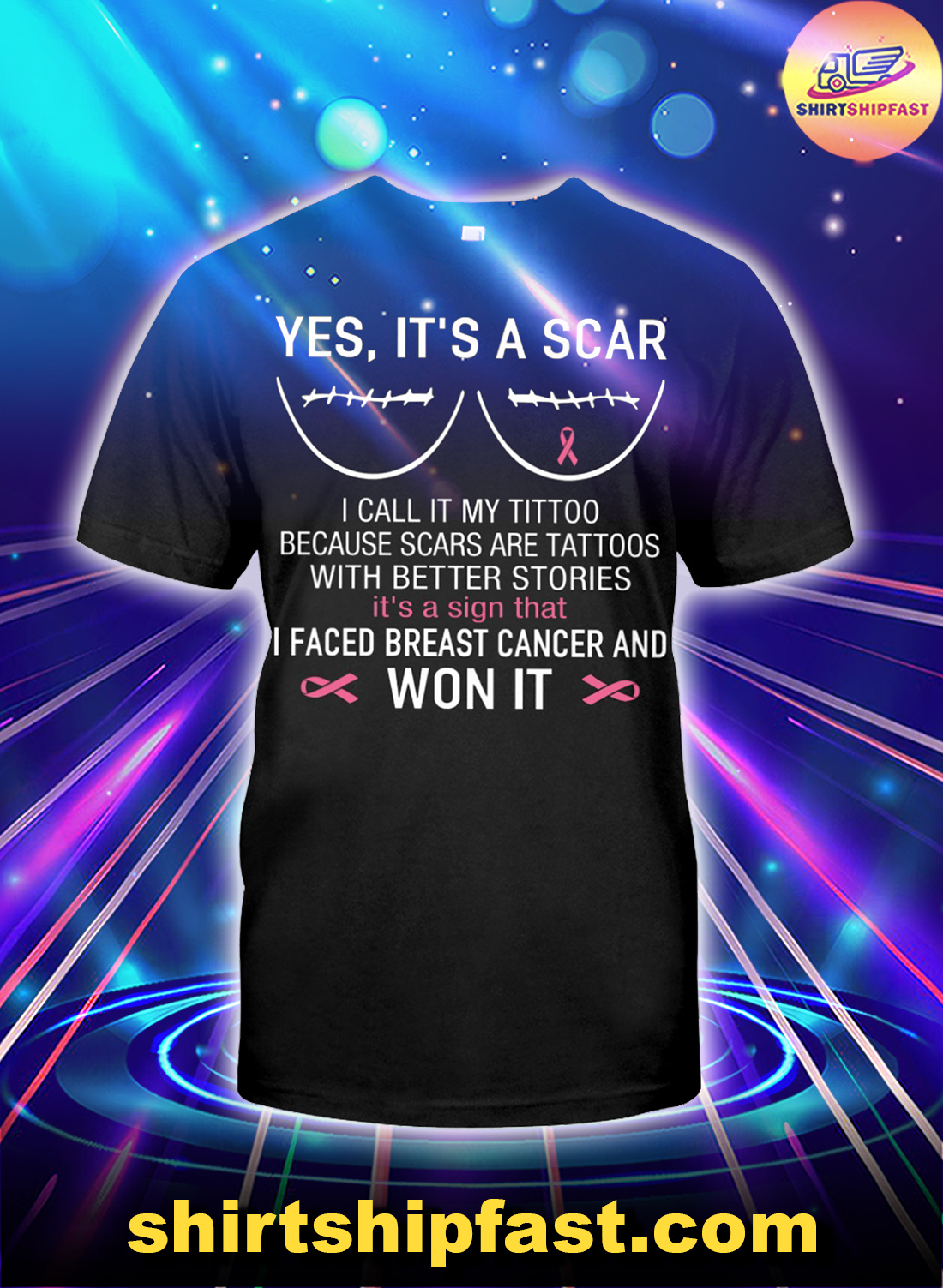 Yes It's a scar I faced breast cancer and won it shirt