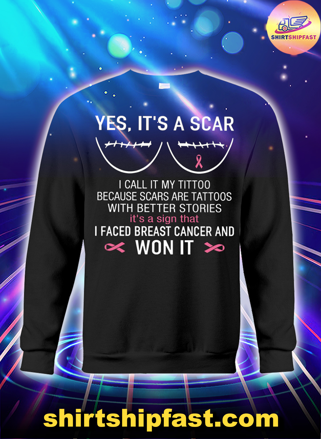 Yes It's a scar I faced breast cancer and won it sweatshirt