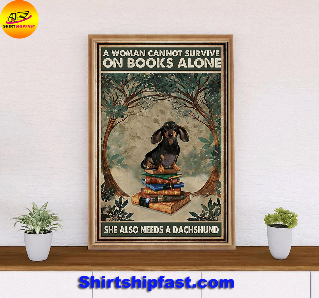 A woman cannot survive on books alone she also needs a dachshund poster