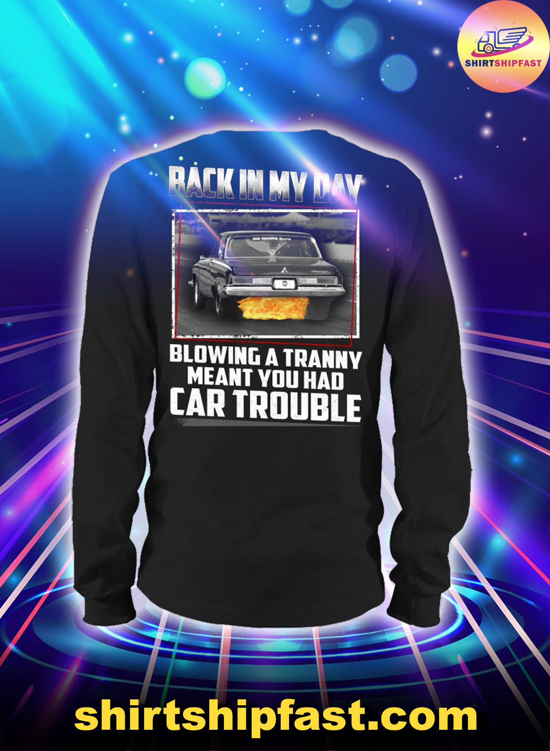 Back in my day blowing a tranny meant you had car trouble long sleeve tee