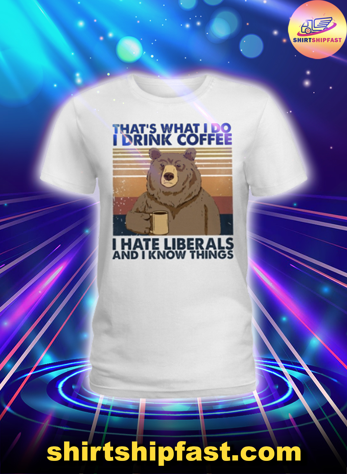 Bear That's what I do I drink coffee I hate liberals and I know things lady shirt