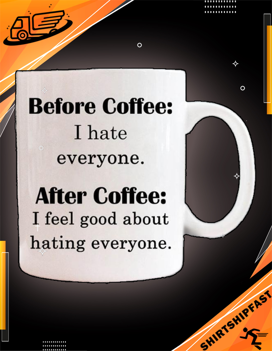 Before coffee I hate everyone After coffee I feel good about hating everyone mug - Picture 2