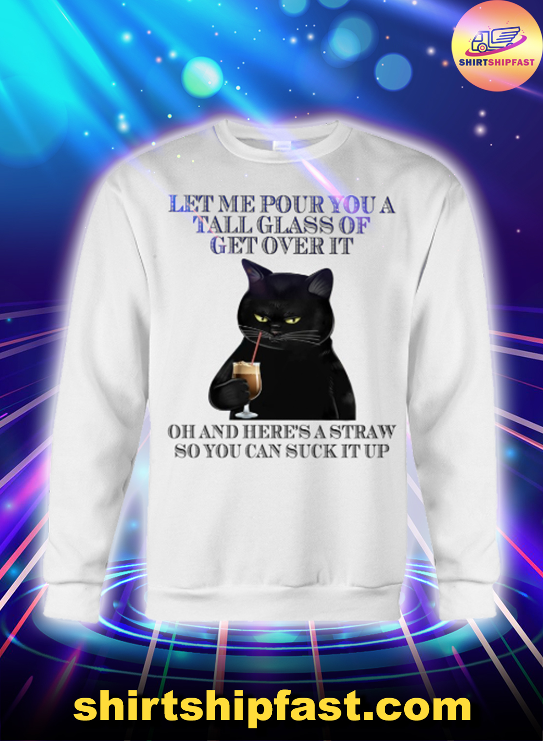 Black cat Let me pour you a tall glass of get over it sweatshirt