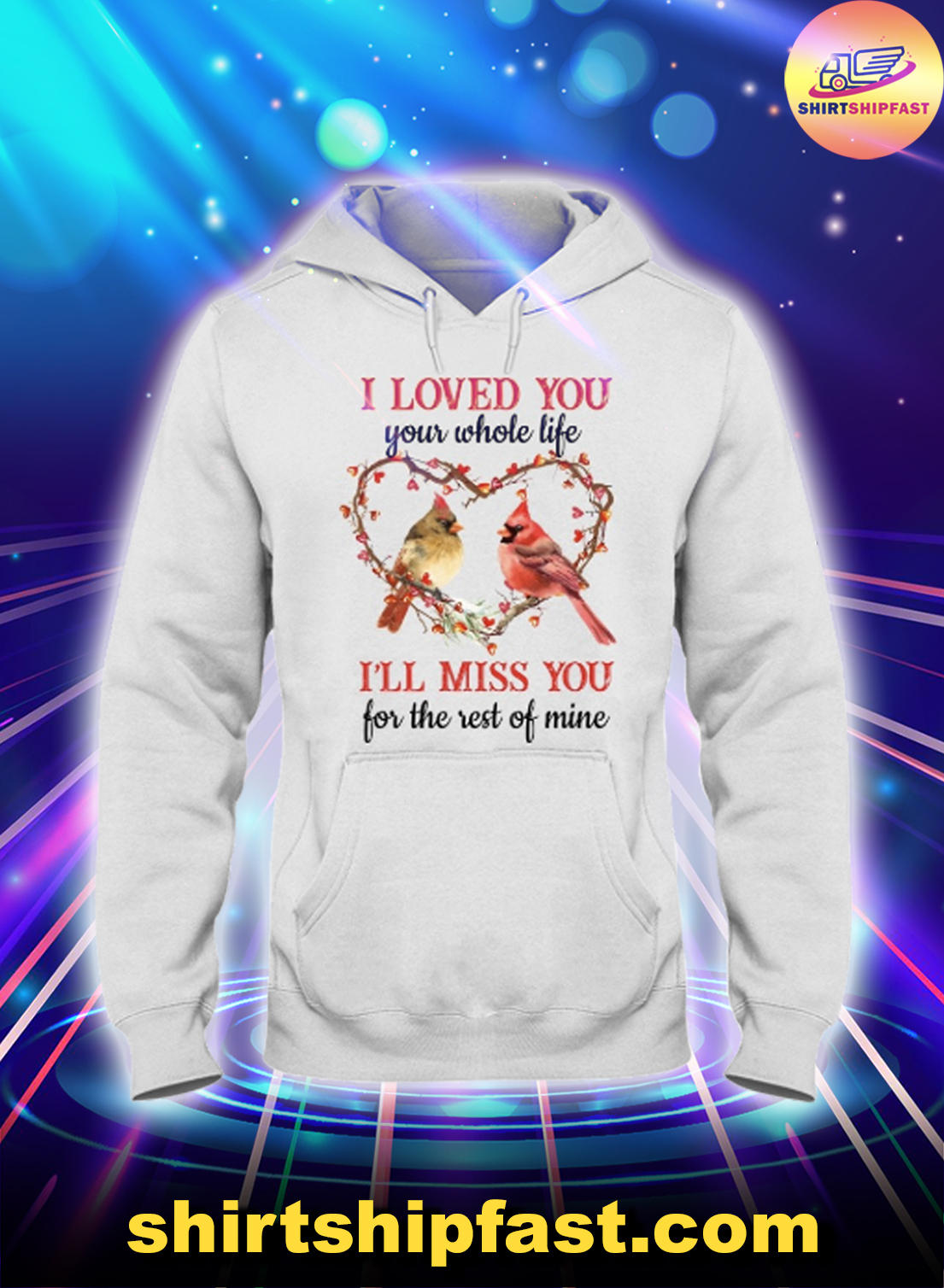 Cardinal I loved you your whole life I'll miss you for the rest of mine hoodie