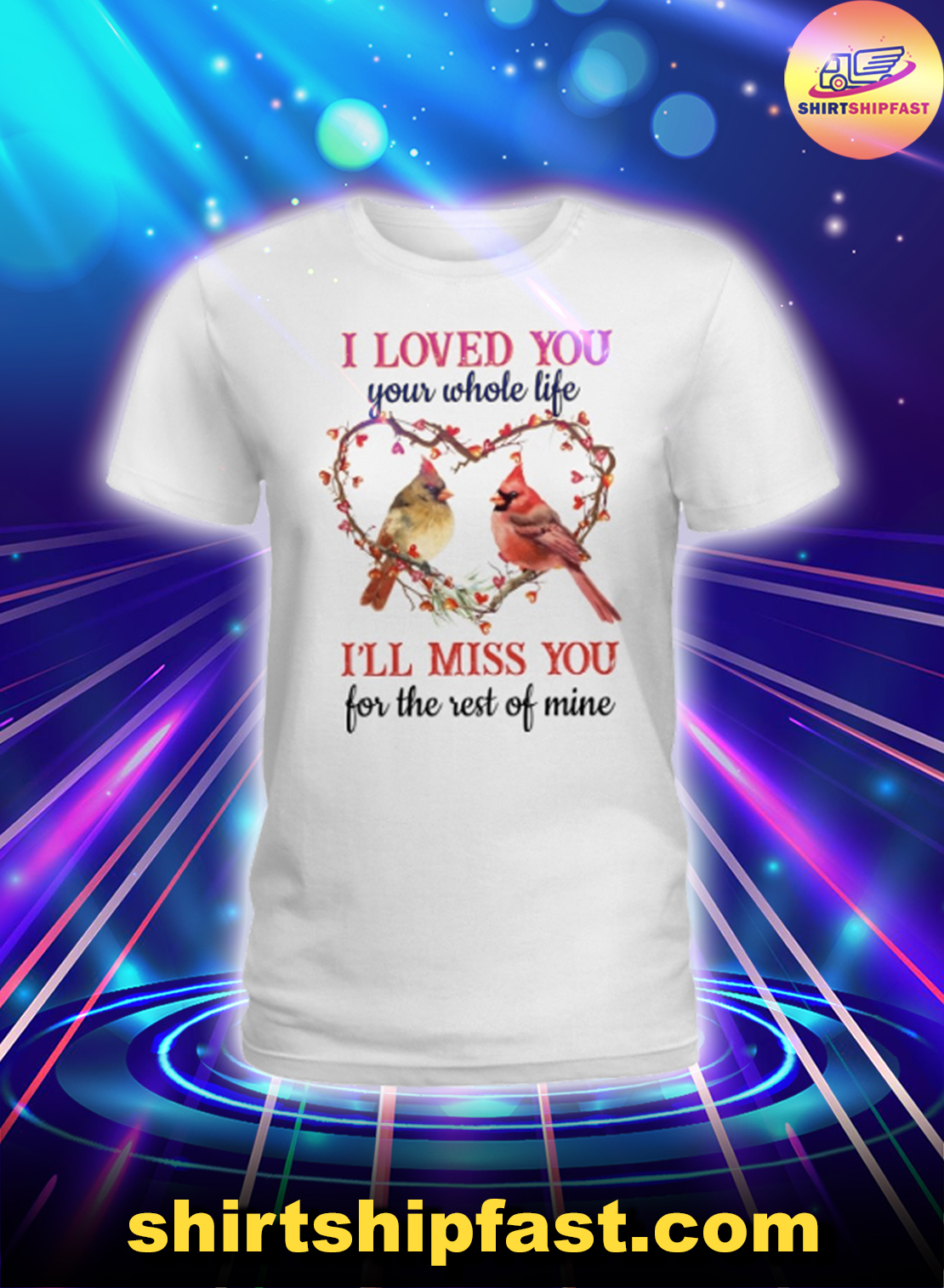 Cardinal I loved you your whole life I'll miss you for the rest of mine lady shirt