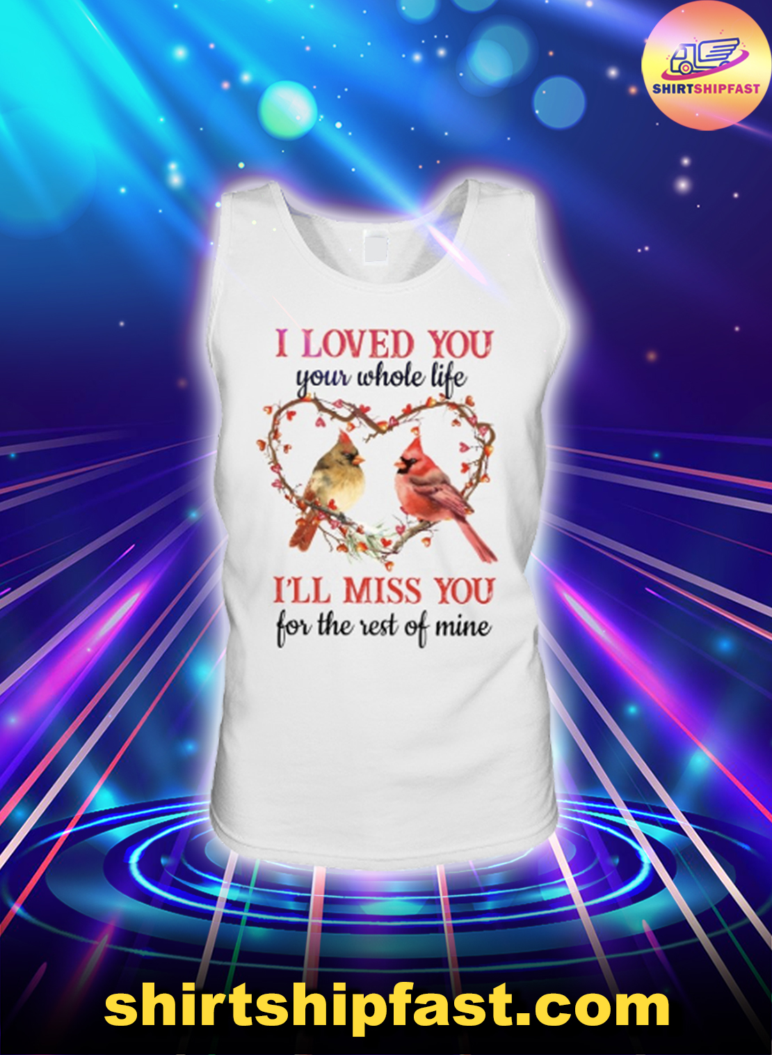 Cardinal I loved you your whole life I'll miss you for the rest of mine tank top
