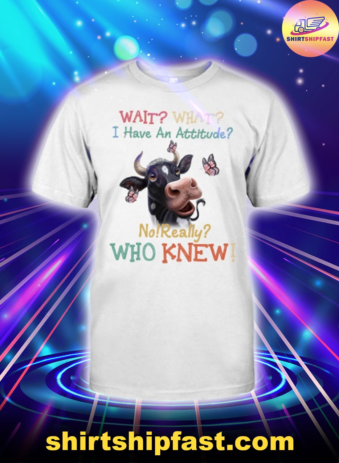 Cow Wait what I have an attitude no really who knew shirt
