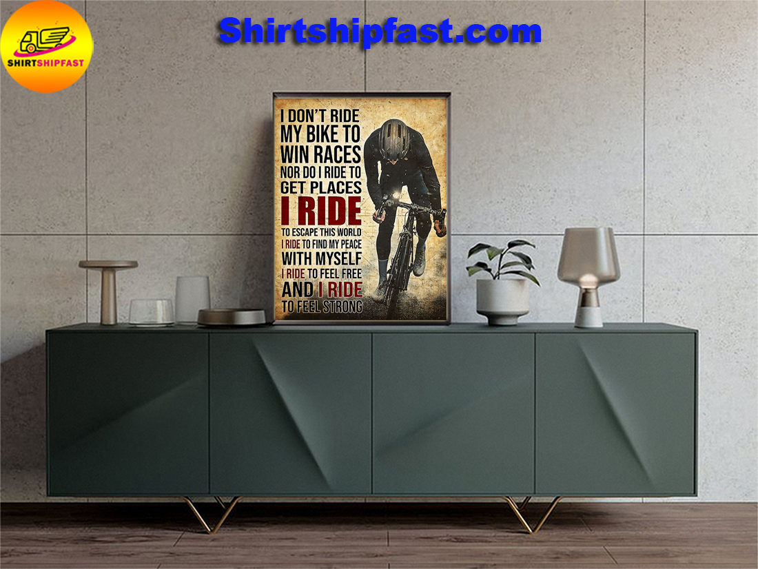 Cycling I don't ride my bike to win races nor do I ride to get places poster