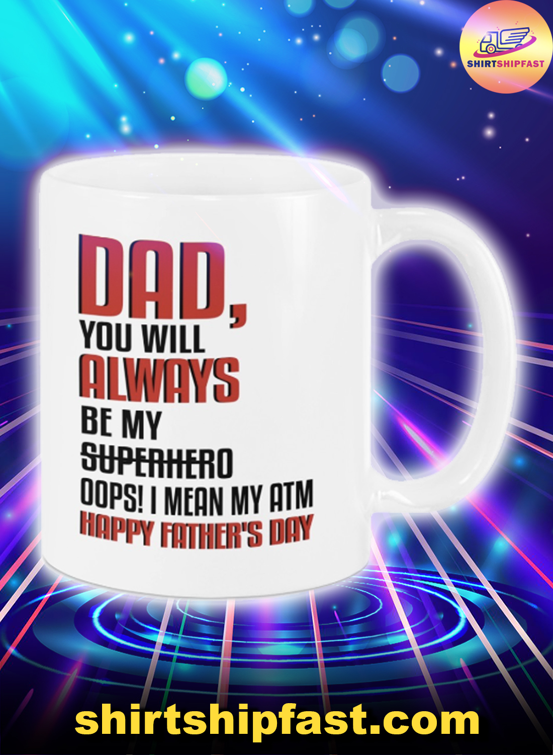 Dad you will always be my superhero Oops I mean my atm happy father's day mug