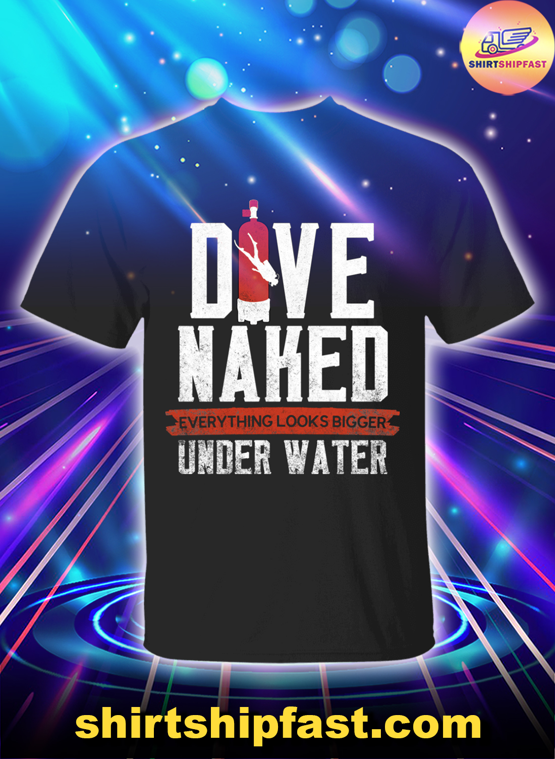 Dive naked everthing looks bigger under water shirt