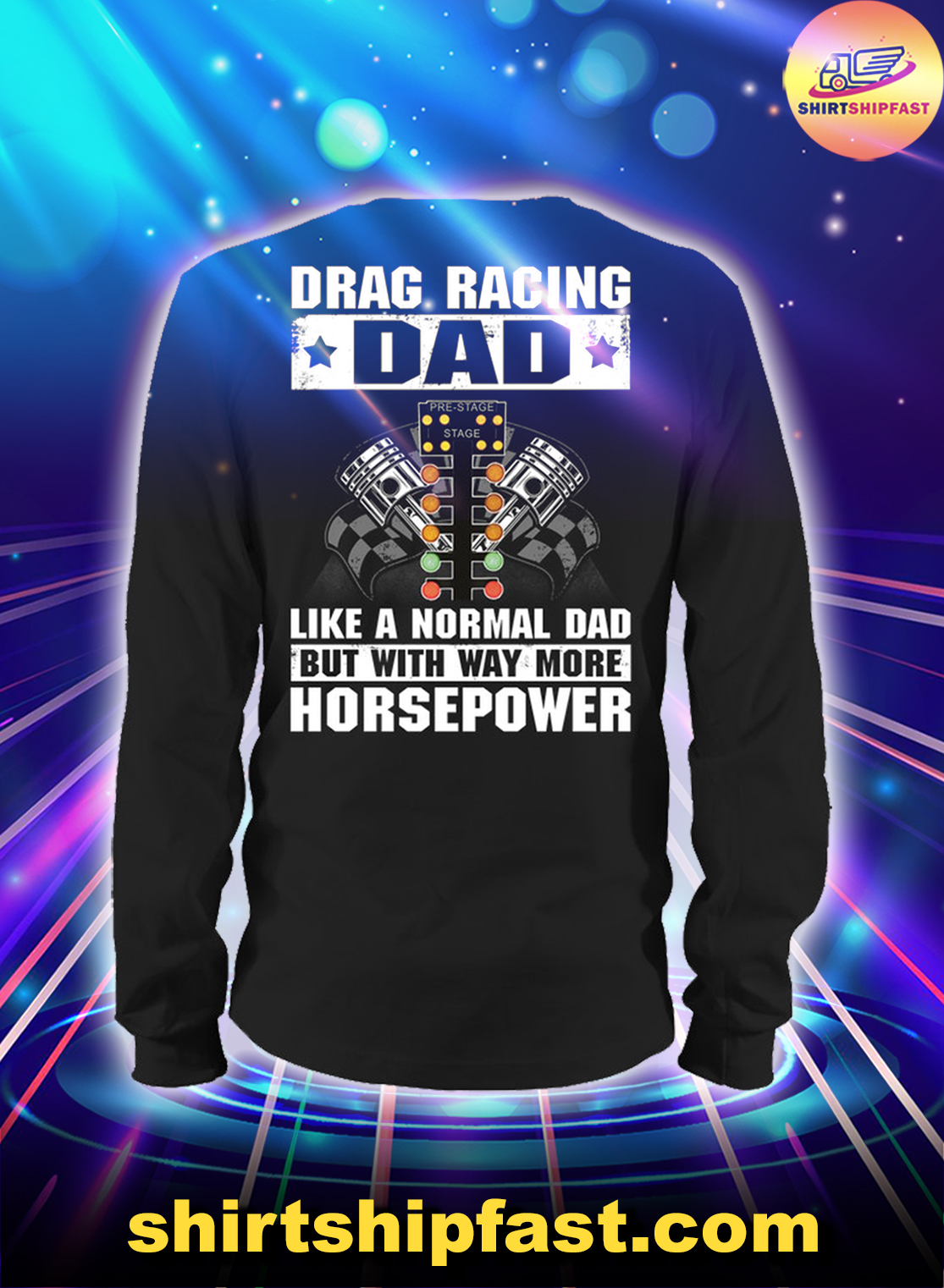 Drag racing dad like a normal dad but with way more horsepower long sleeve tee