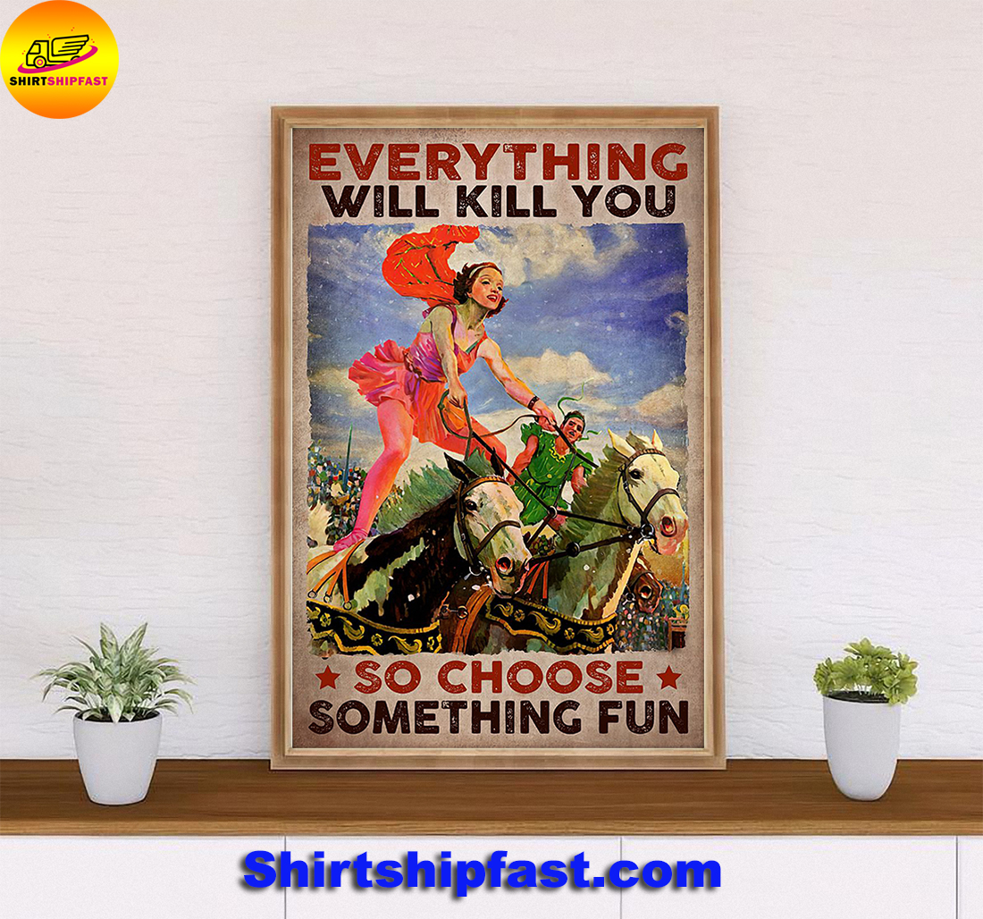 Horse vaulting Everything will kill you so choose something fun poster