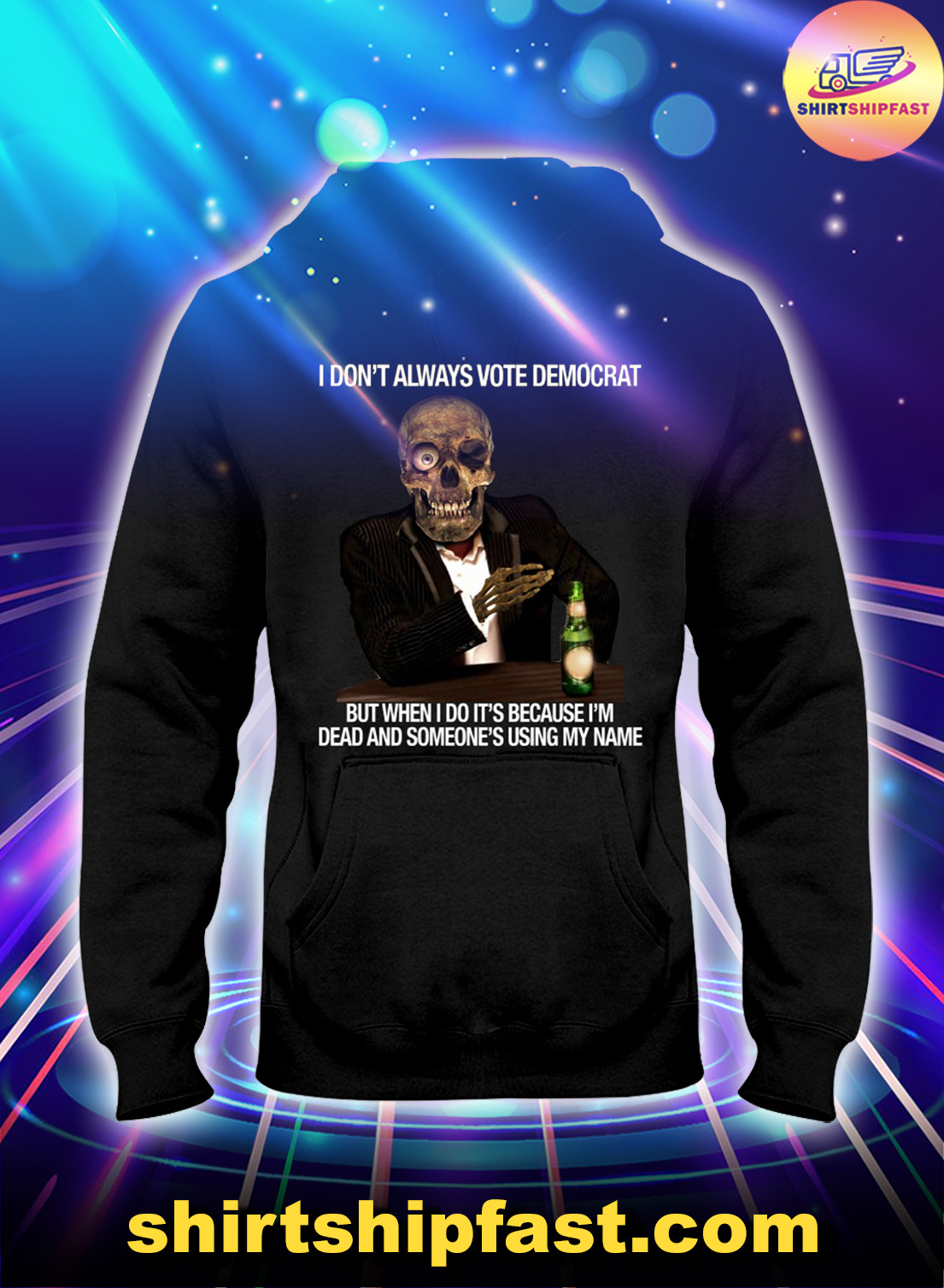 I don't always vote democrat but when I do it's because I'm dead and someone's using my name hoodie