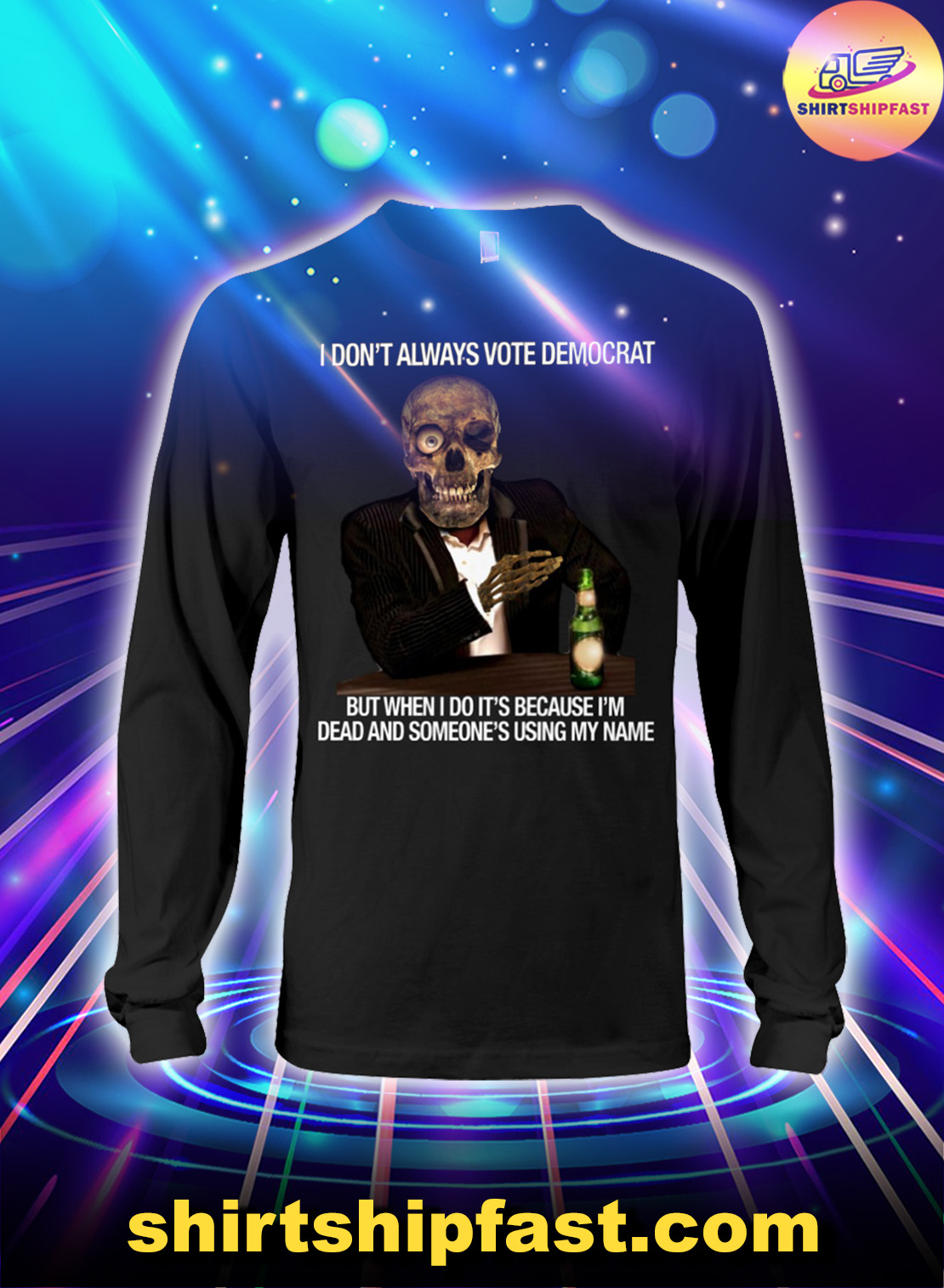 I don't always vote democrat but when I do it's because I'm dead and someone's using my name long sleeve tee