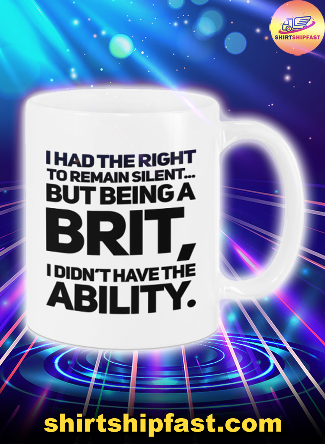 I had the right to remain silent but being a brit I didn't have the ability mug