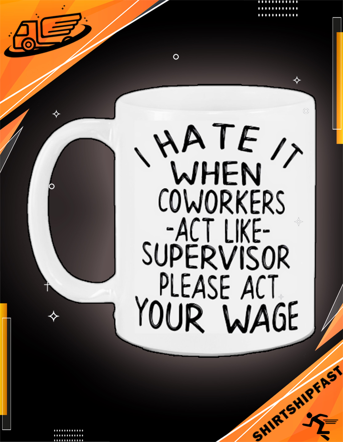 I hate it when coworkers act like supervisors please act your wage mug - Picture 2