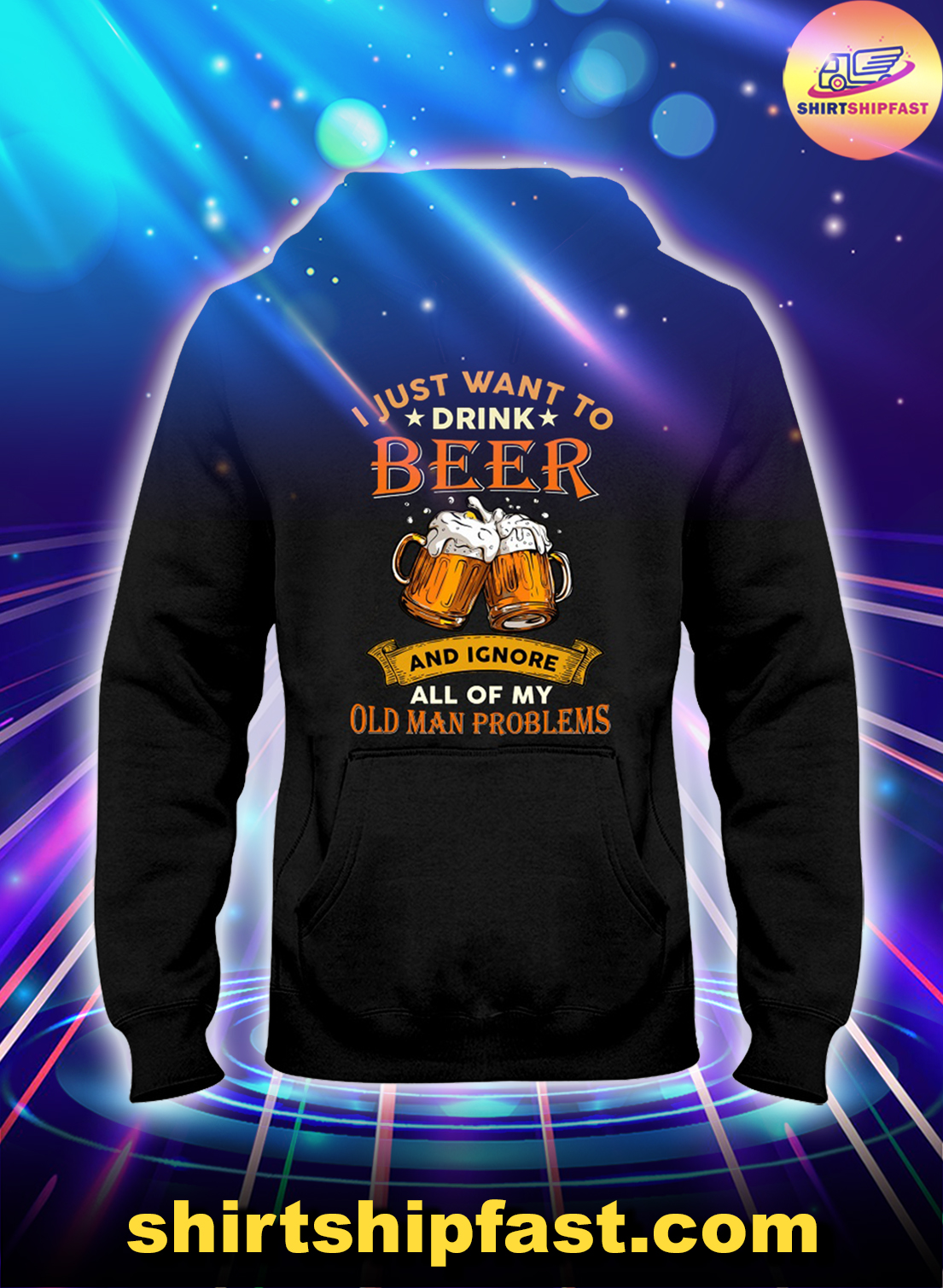 I just want to drink beer and ignore all of my old man problems hoodie