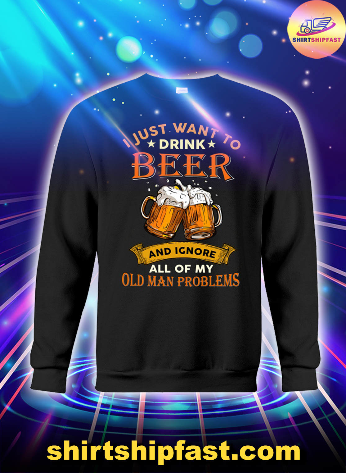 I just want to drink beer and ignore all of my old man problems sweatshirt