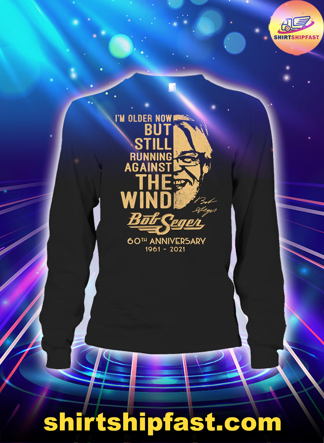 I'm older now but still running against the wind Bob Seger 60th anniversary long sleeve tee