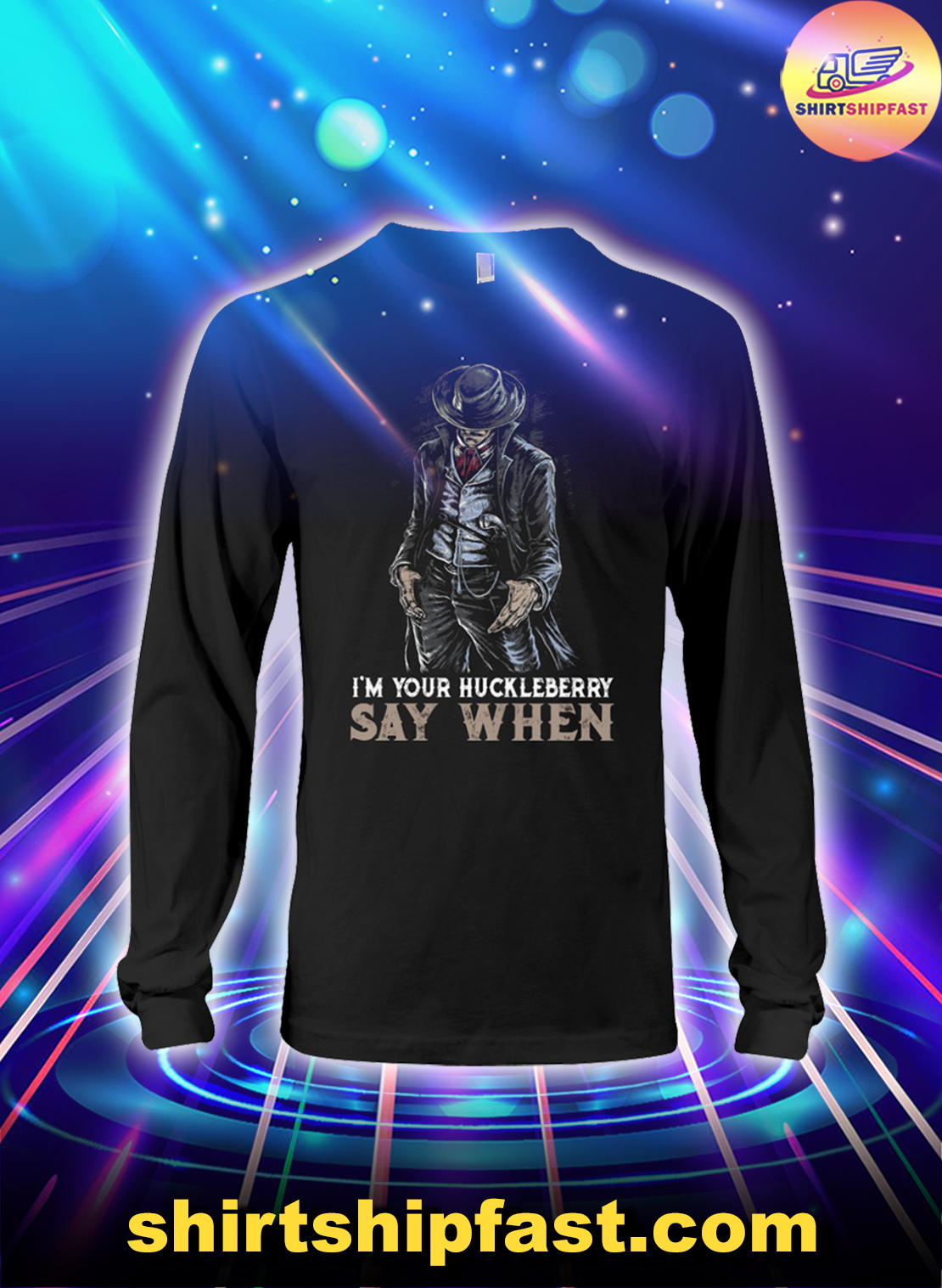 I'm your Huckleberry say when long sleeve tee