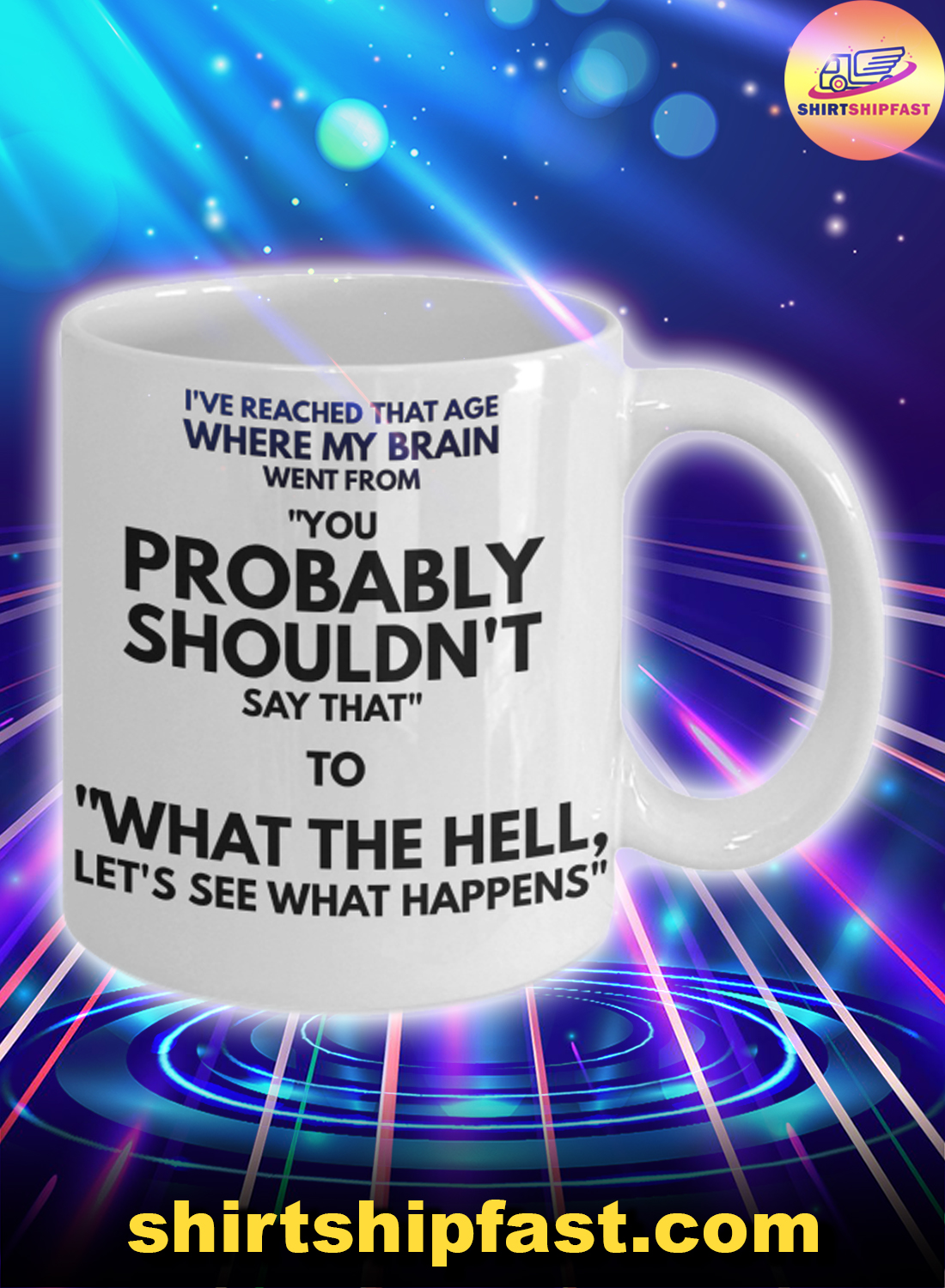 I've reached that age where my brain when from mug