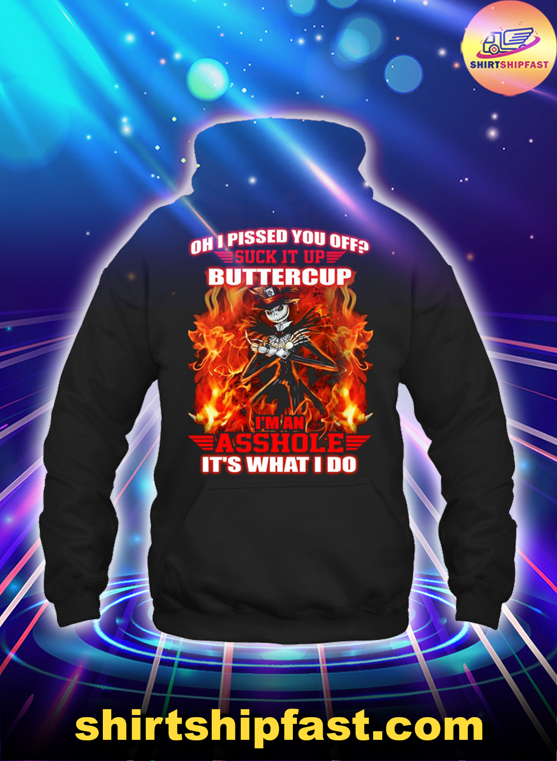 Jack skelington fire Oh I pissed you off suck it up buttercup I'm an asshole hoodie