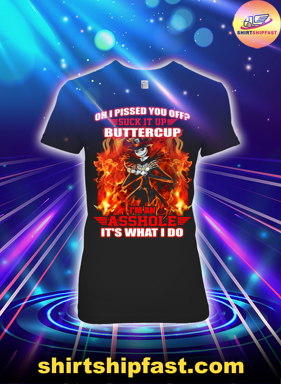 Jack skelington fire Oh I pissed you off suck it up buttercup I'm an asshole lady shirt