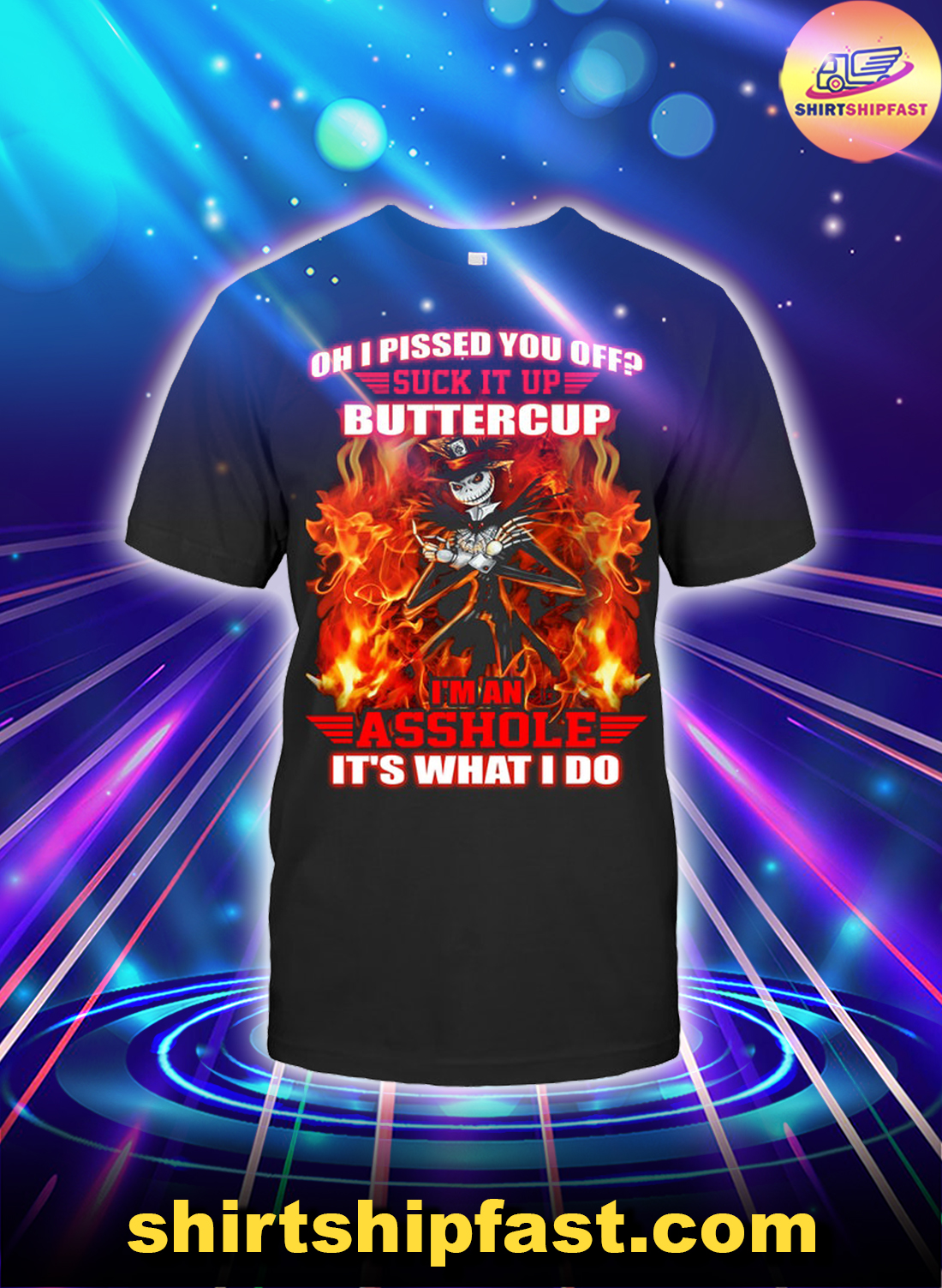 Jack skelington fire Oh I pissed you off suck it up buttercup I'm an asshole shirt