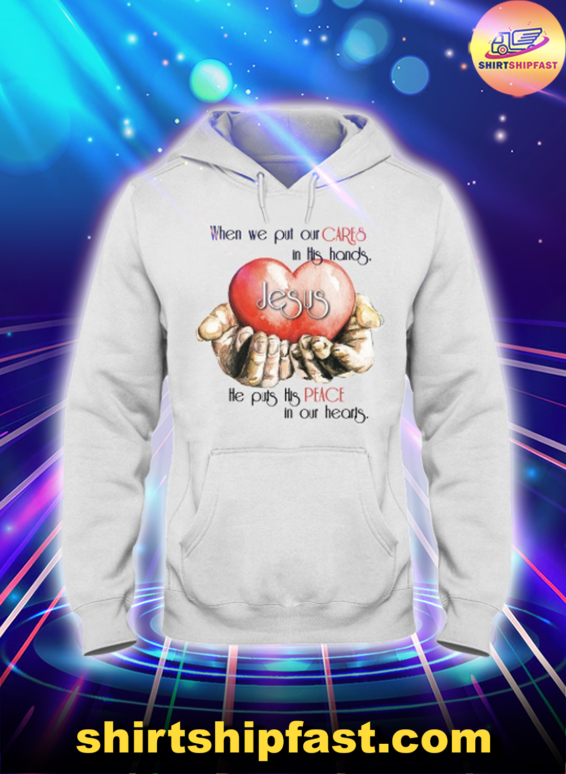 Jesus When we put our cares in this hands he puts his peace in our hearts hoodie