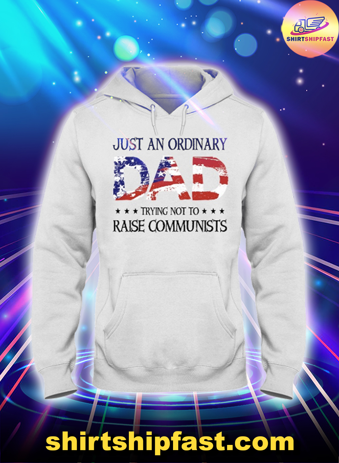 Just an ordinary dad trying to raise communists 4th of July hoodie