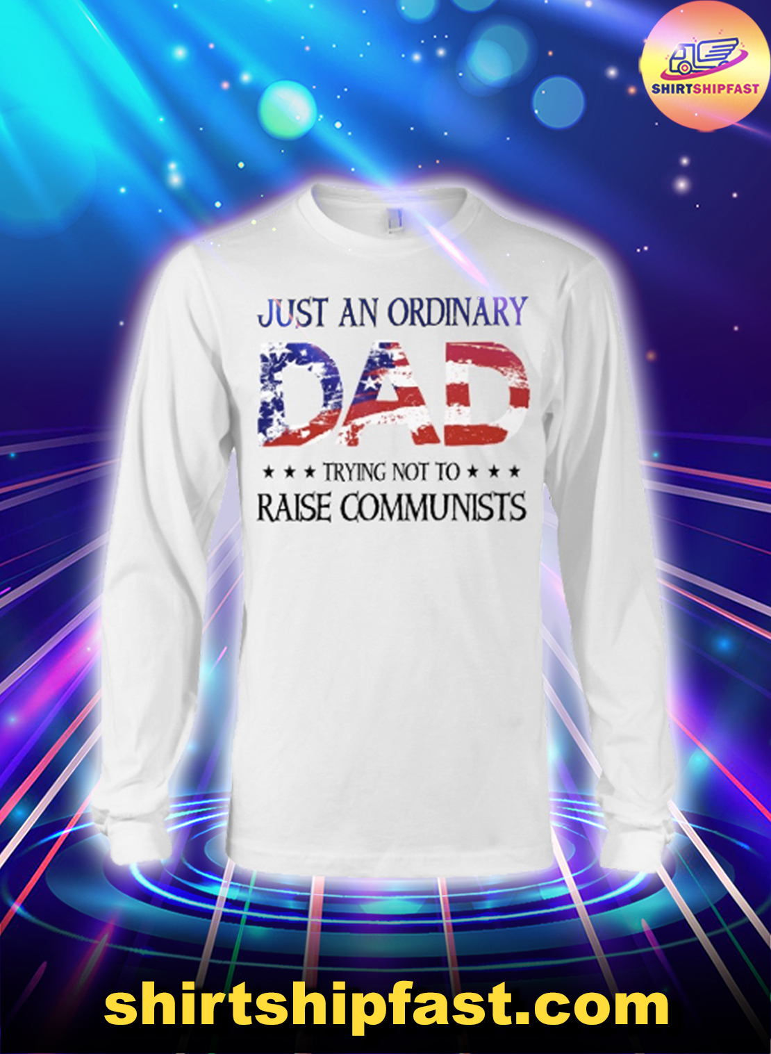 Just an ordinary dad trying to raise communists 4th of July long sleeve tee