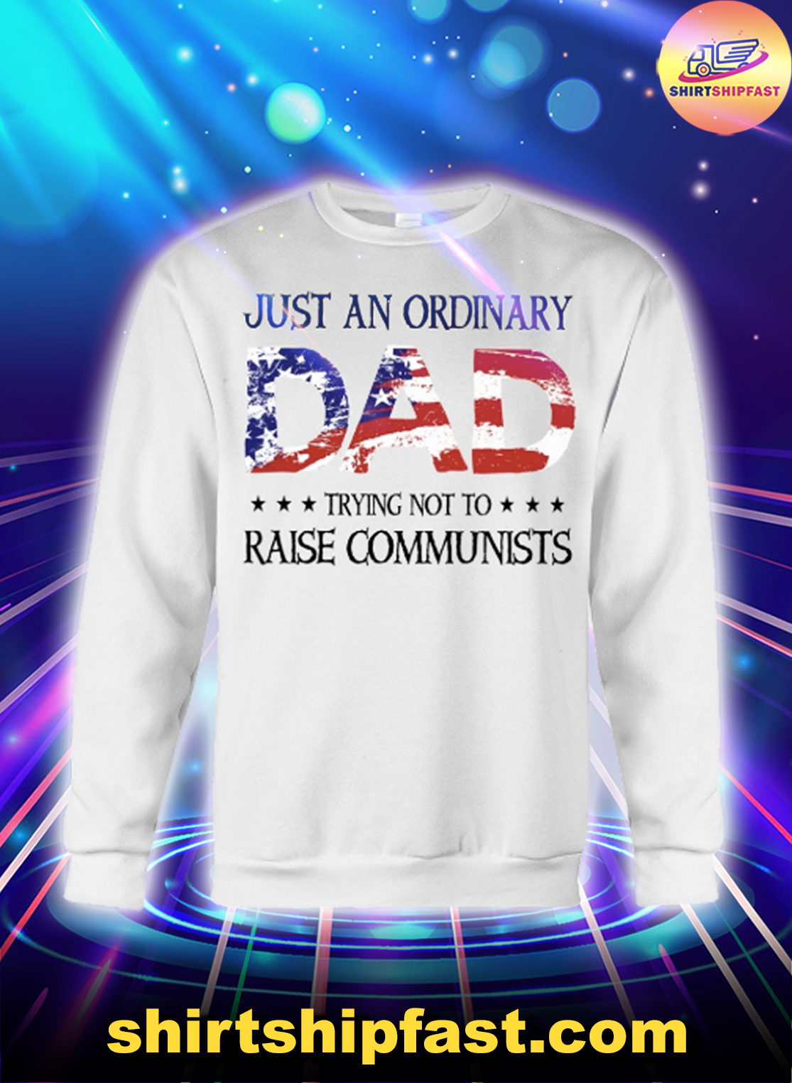 Just an ordinary dad trying to raise communists 4th of July sweatshirt
