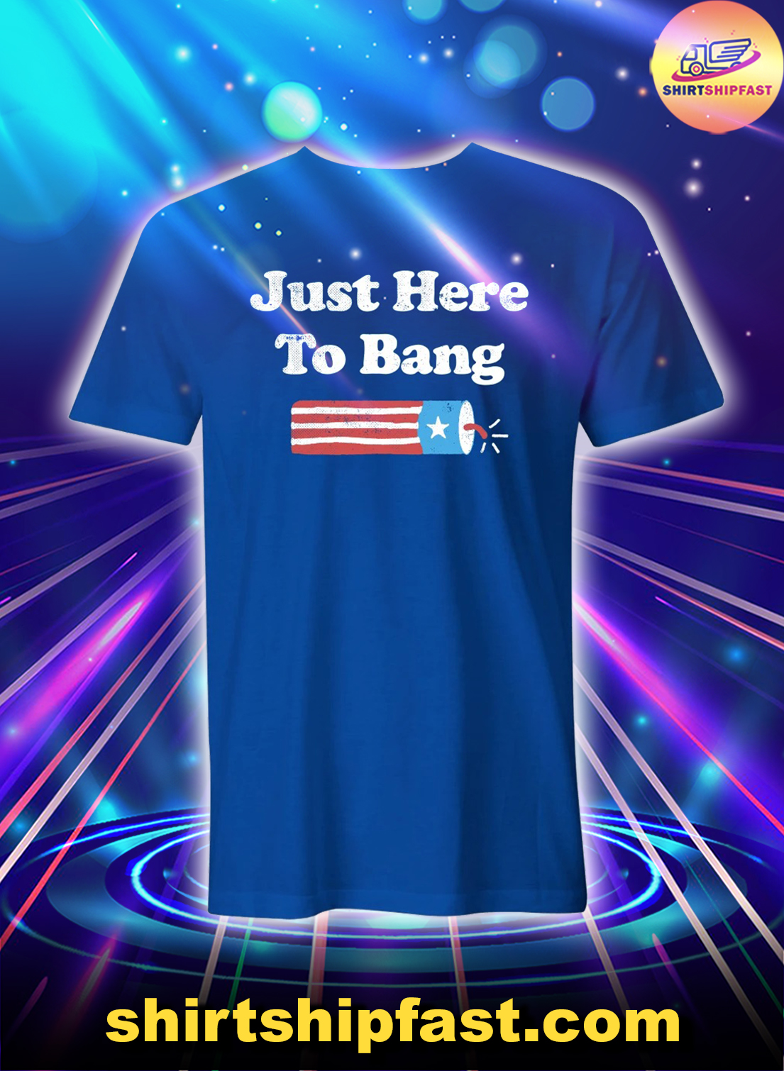 Just here to bang 4th of july shirt - Blue