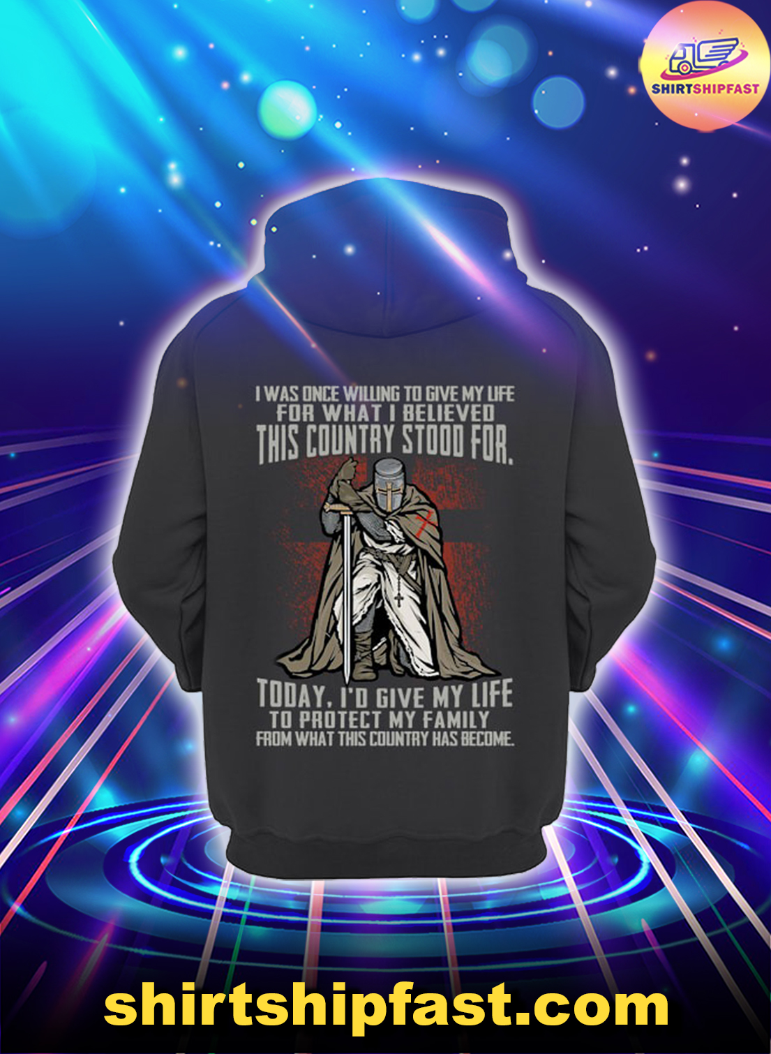 Knights templar I was once willing to give my life for what I believed this country stood for hoodie