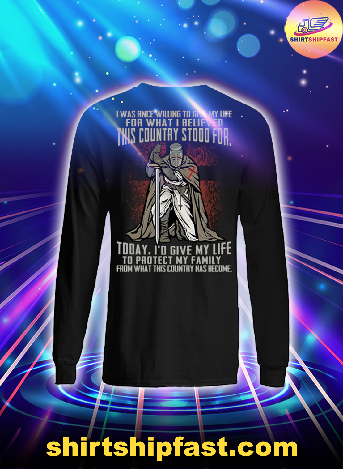 Knights templar I was once willing to give my life for what I believed this country stood for long sleeve tee