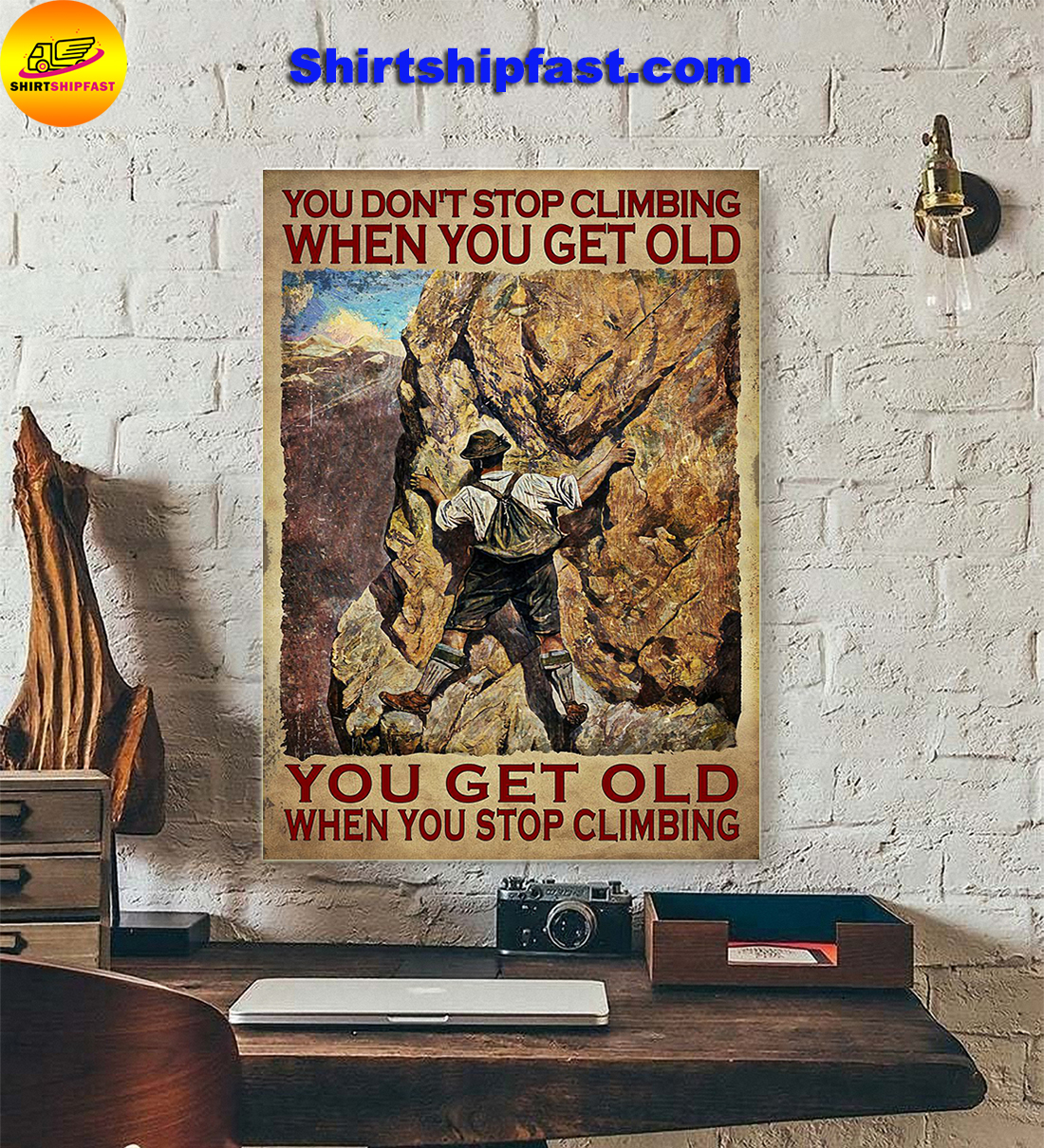 Man You don't stop climbing when you get old poster