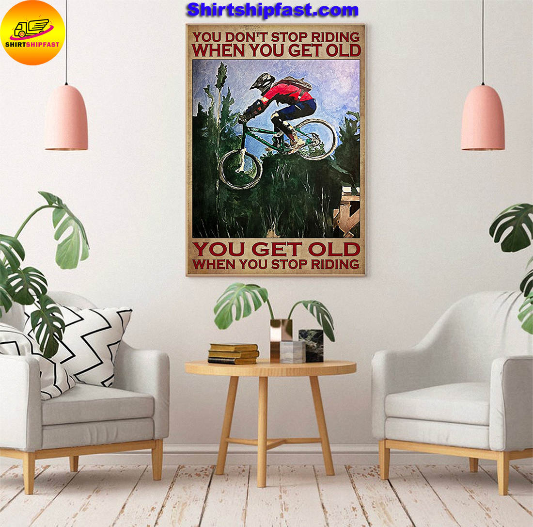 Mountain biking you don't stop riding when you get old poster