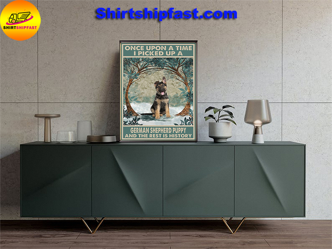 Once upon a time I pick up a German Shepherd puppy and the rest is history poster - Picture 1